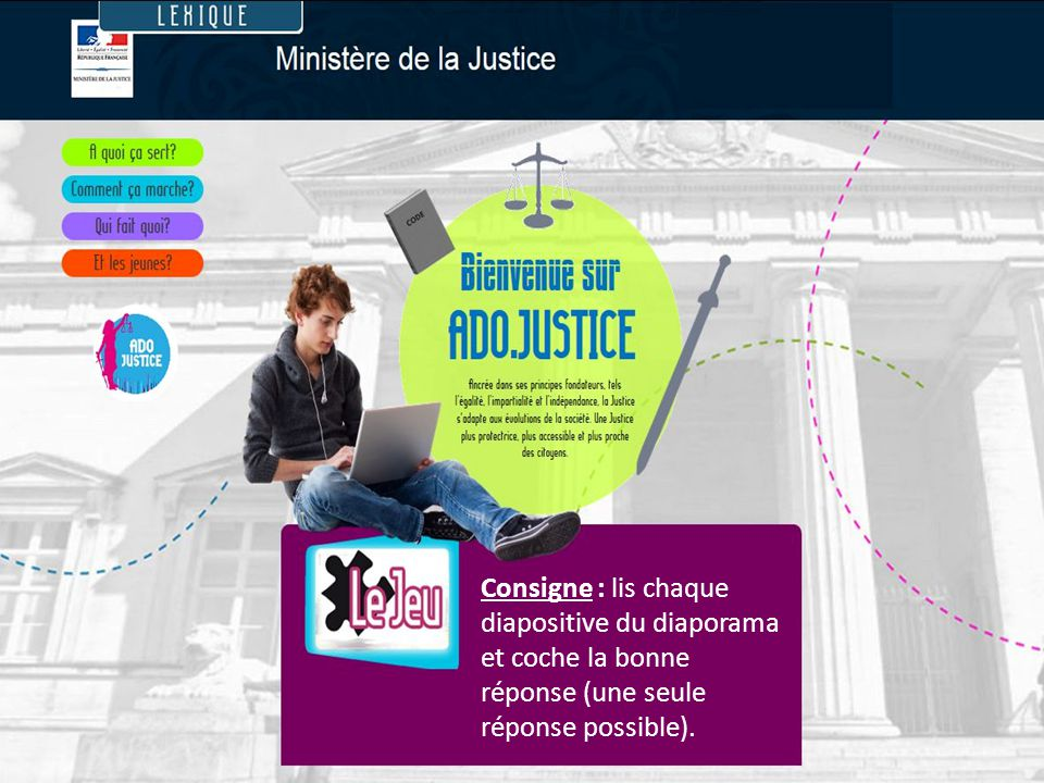 Les missions de la justice La première fonction de la justice est de faire en sorte que tout le monde respecte le droit.