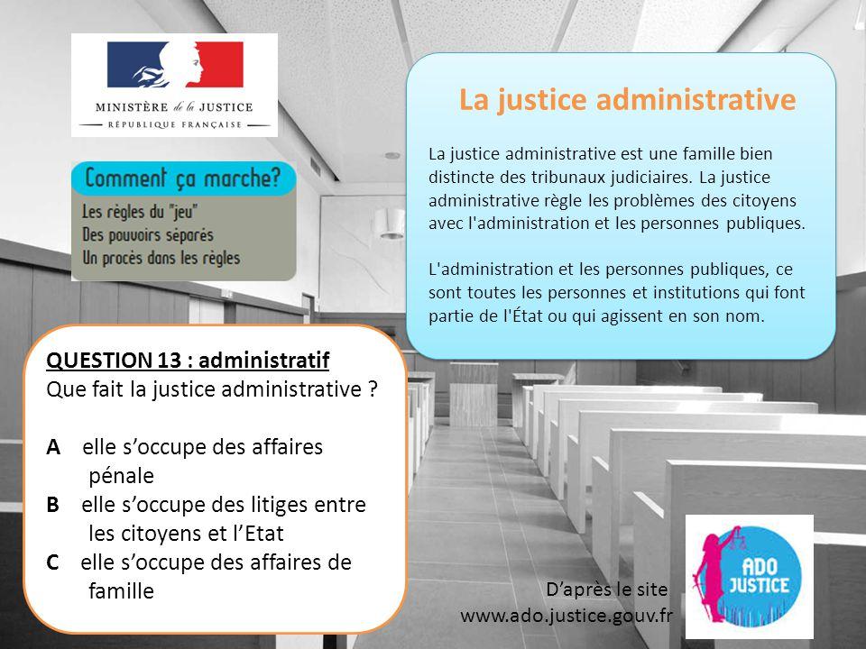 La justice administrative La justice administrative est une famille bien distincte des tribunaux judiciaires.