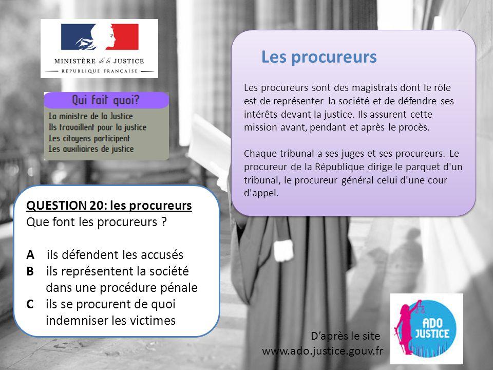 D'après le site www.ado.justice.gouv.fr QUESTION 20: les procureurs Que font les procureurs .