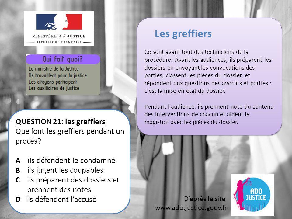 D'après le site www.ado.justice.gouv.fr QUESTION 21: les greffiers Que font les greffiers pendant un procès.