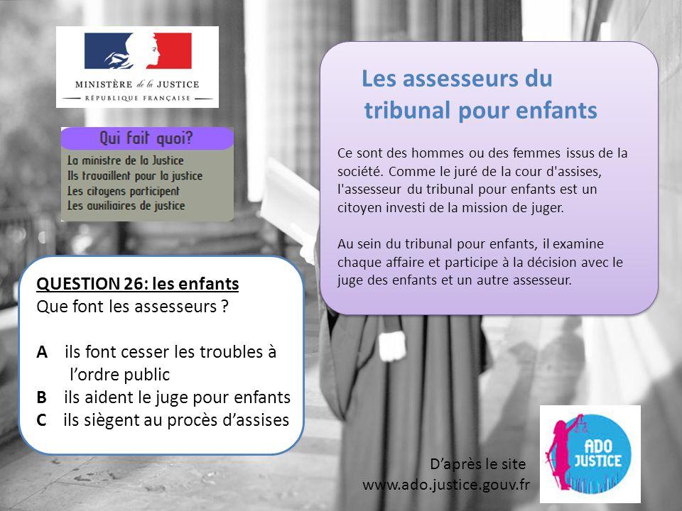 D'après le site www.ado.justice.gouv.fr QUESTION 26: les enfants Que font les assesseurs .