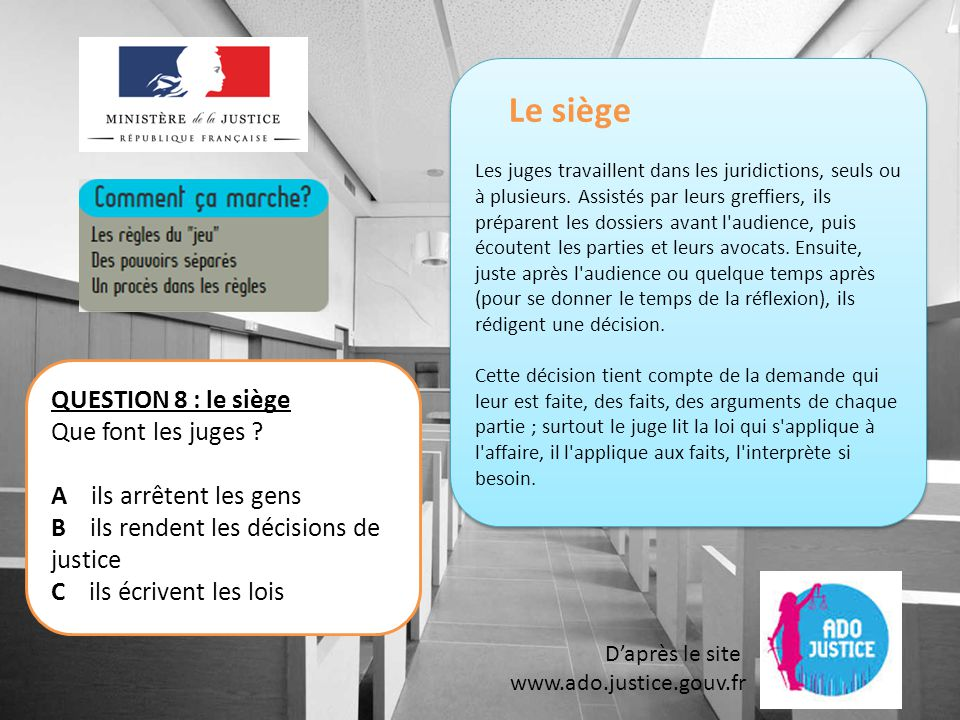 D'après le site www.ado.justice.gouv.fr QUESTION 19: métiers de la justice Un simple citoyen peut-il jouer un rôle dans un tribunal .