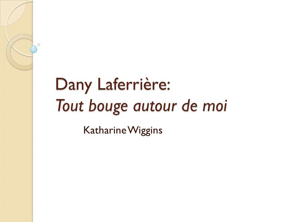 Dany Laferrière: Tout bouge autour de moi Katharine Wiggins