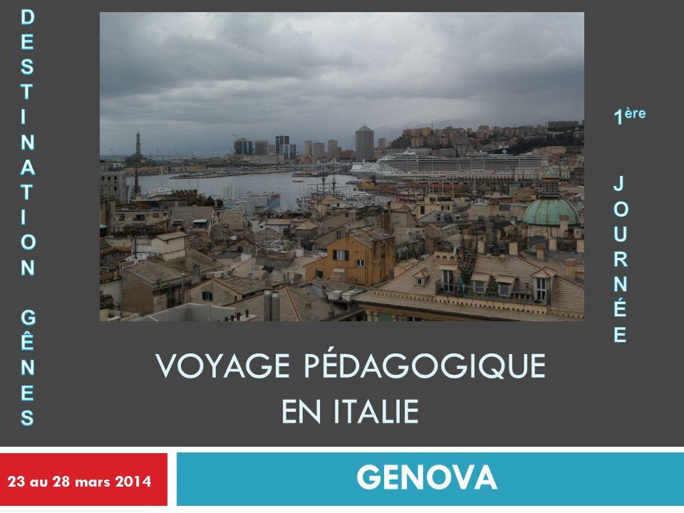 VOYAGE PÉDAGOGIQUE EN ITALIE GENOVA 23 au 28 mars 2014