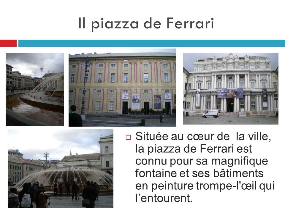 Il piazza de Ferrari  Située au cœur de la ville, la piazza de Ferrari est connu pour sa magnifique fontaine et ses bâtiments en peinture trompe-l'œi