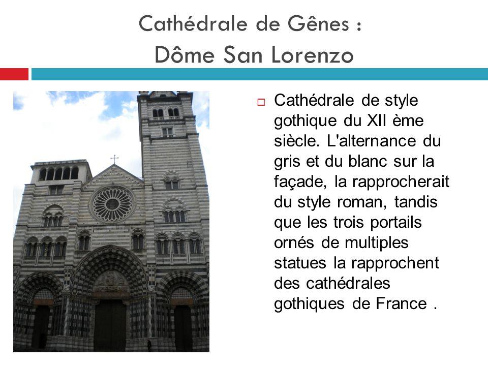 Cathédrale de Gênes : Dôme San Lorenzo  Cathédrale de style gothique du XII ème siècle. L'alternance du gris et du blanc sur la façade, la rapprocher