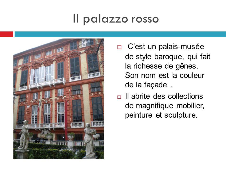 Il palazzo rosso  C'est un palais-musée de style baroque, qui fait la richesse de gênes. Son nom est la couleur de la façade.  Il abrite des collect