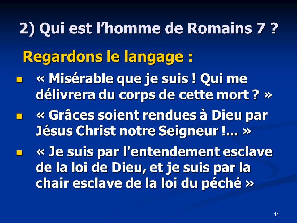 11 2) Qui est l'homme de Romains 7 .