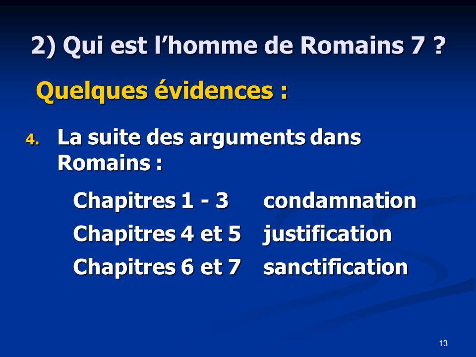 13 2) Qui est l'homme de Romains 7 .Quelques évidences : Quelques évidences : 4.