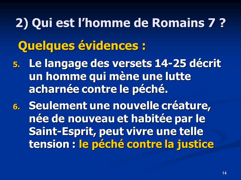 14 2) Qui est l'homme de Romains 7 .Quelques évidences : Quelques évidences : 5.