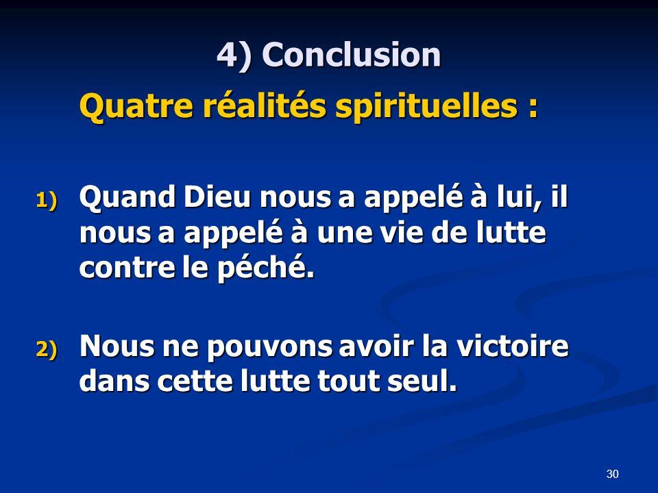 30 4) Conclusion Quatre réalités spirituelles : 1) Quand Dieu nous a appelé à lui, il nous a appelé à une vie de lutte contre le péché.