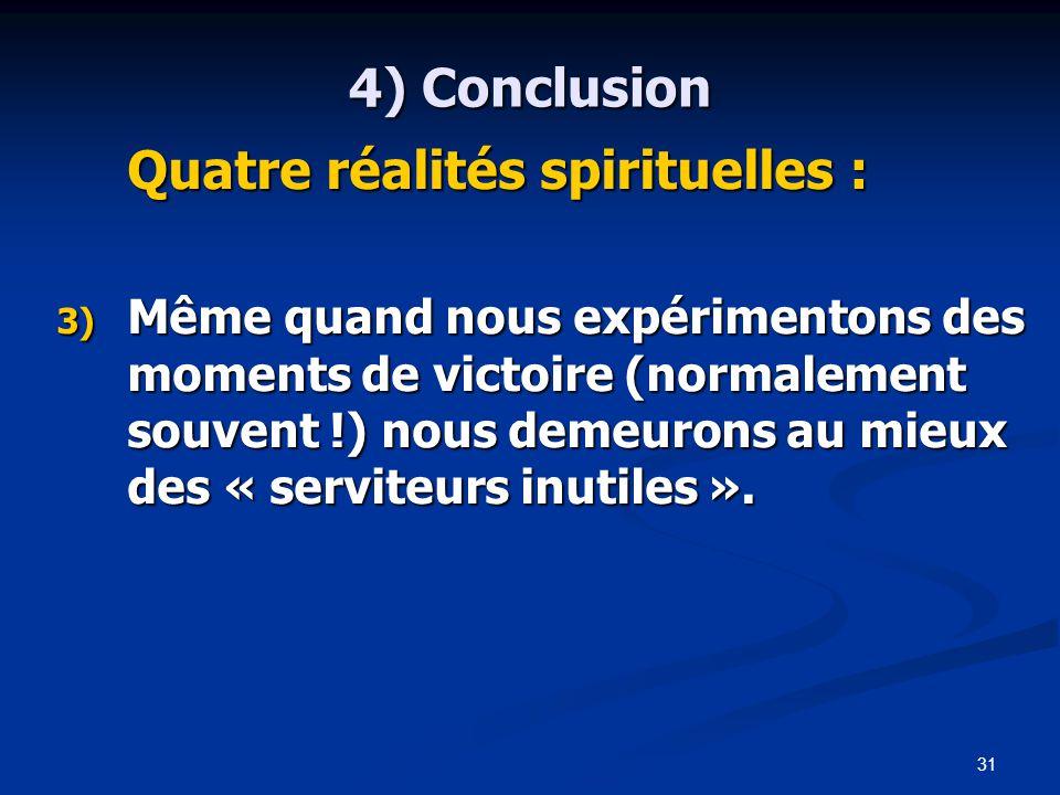 31 4) Conclusion Quatre réalités spirituelles : 3) Même quand nous expérimentons des moments de victoire (normalement souvent !) nous demeurons au mieux des « serviteurs inutiles ».