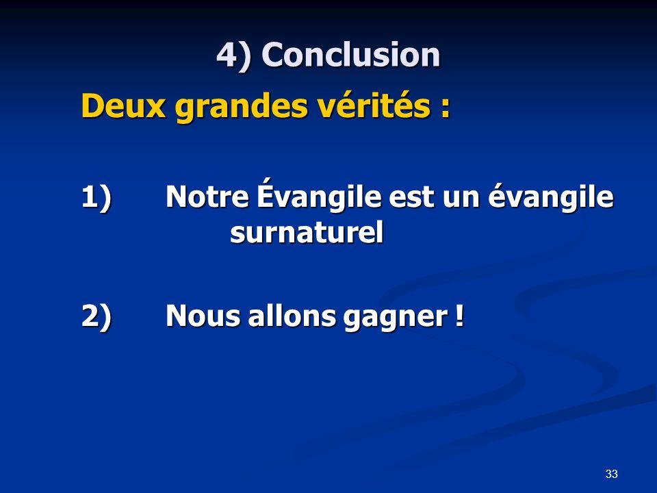 33 4) Conclusion Deux grandes vérités : 1)Notre Évangile est un évangile surnaturel 2)Nous allons gagner !