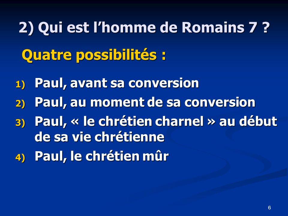 6 2) Qui est l'homme de Romains 7 .