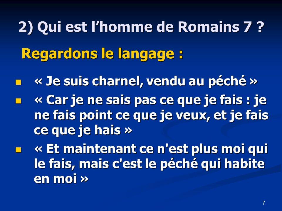 7 2) Qui est l'homme de Romains 7 .