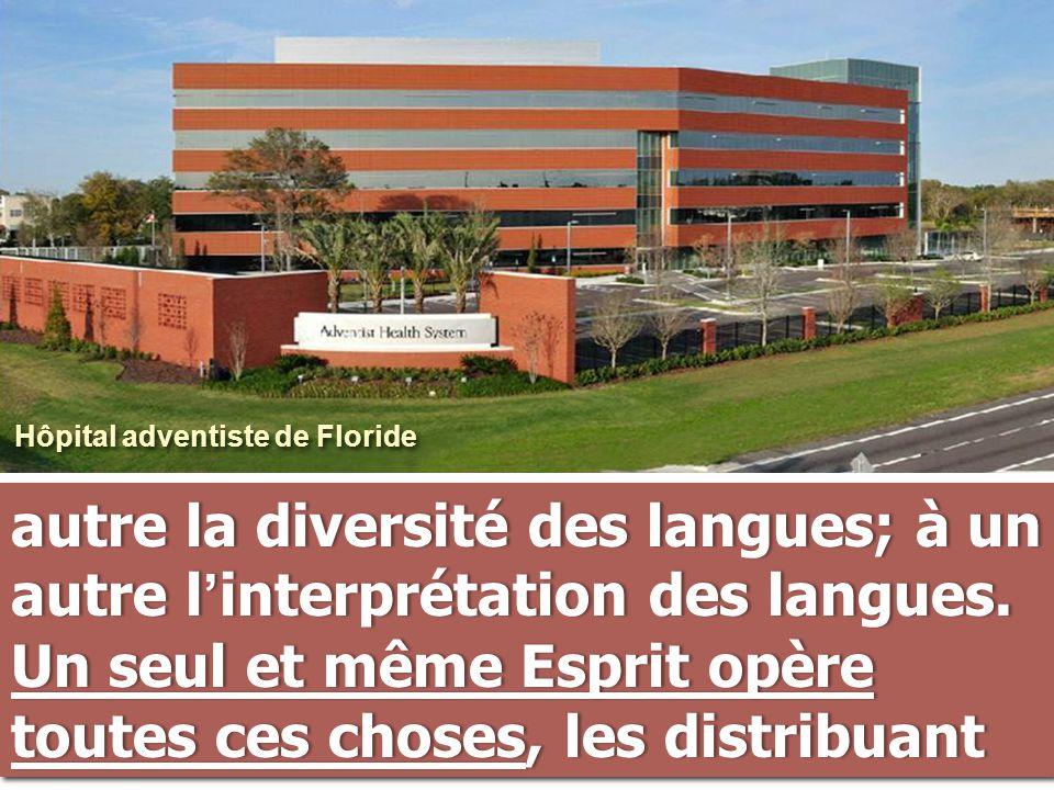 autre la diversité des langues; à un autre l ' interprétation des langues. Un seul et même Esprit opère toutes ces choses, les distribuant Hôpital adv