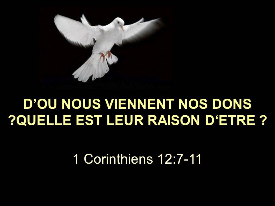 D'OU NOUS VIENNENT NOS DONS ?QUELLE EST LEUR RAISON D'ETRE ? 1 Corinthiens 12:7-11