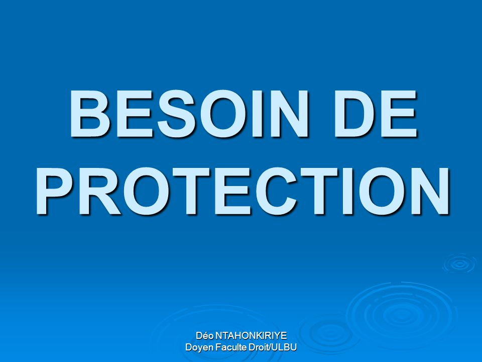 Déo NTAHONKIRIYE Doyen Faculte Droit/ULBU BESOIN DE PROTECTION