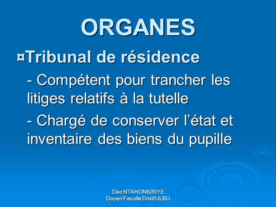 ORGANES ¤Tribunal de résidence - Compétent pour trancher les litiges relatifs à la tutelle - Chargé de conserver l'état et inventaire des biens du pup