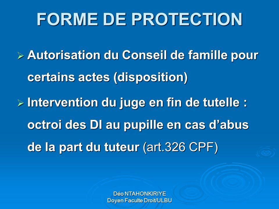 FORME DE PROTECTION  Autorisation du Conseil de famille pour certains actes (disposition)  Intervention du juge en fin de tutelle : octroi des DI au
