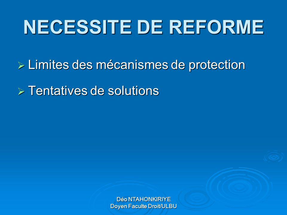 Déo NTAHONKIRIYE Doyen Faculte Droit/ULBU NECESSITE DE REFORME  Limites des mécanismes de protection  Tentatives de solutions