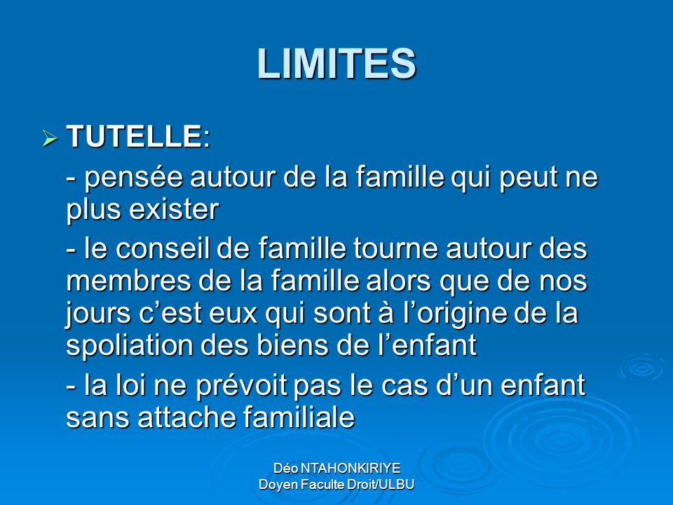 Déo NTAHONKIRIYE Doyen Faculte Droit/ULBU LIMITES  TUTELLE: - pensée autour de la famille qui peut ne plus exister - le conseil de famille tourne aut