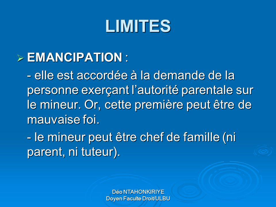Déo NTAHONKIRIYE Doyen Faculte Droit/ULBU LIMITES  EMANCIPATION : - elle est accordée à la demande de la personne exerçant l'autorité parentale sur l