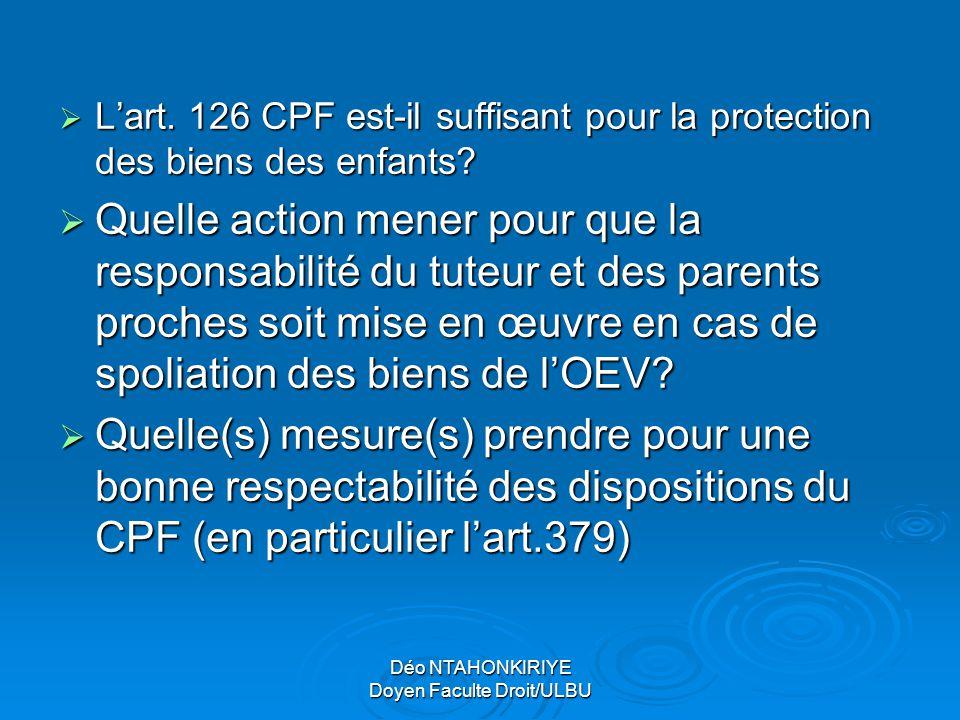 Déo NTAHONKIRIYE Doyen Faculte Droit/ULBU  L'art. 126 CPF est-il suffisant pour la protection des biens des enfants?  Quelle action mener pour que l