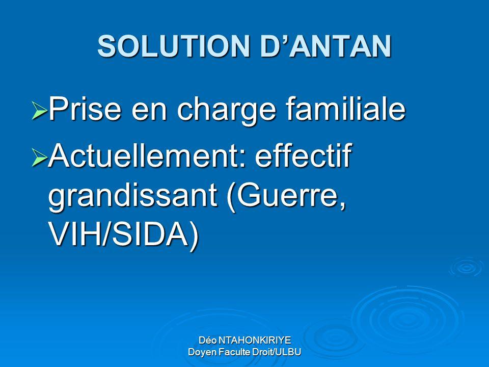 SOLUTION D'ANTAN  Prise en charge familiale  Actuellement: effectif grandissant (Guerre, VIH/SIDA)