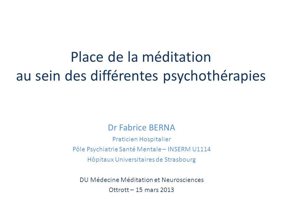 Place de la méditation au sein des différentes psychothérapies Dr Fabrice BERNA Praticien Hospitalier Pôle Psychiatrie Santé Mentale – INSERM U1114 Hô