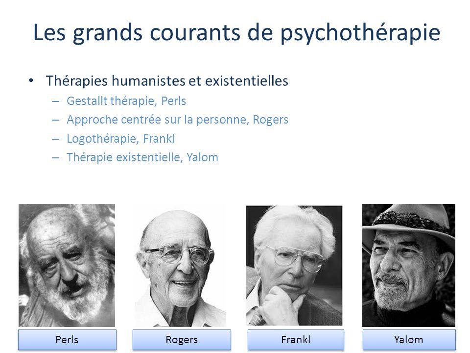 Les grands courants de psychothérapie Thérapies humanistes et existentielles – Gestallt thérapie, Perls – Approche centrée sur la personne, Rogers – L