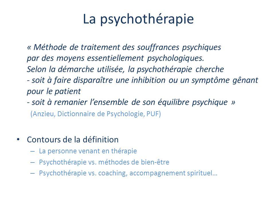 La psychothérapie « Méthode de traitement des souffrances psychiques par des moyens essentiellement psychologiques. Selon la démarche utilisée, la psy