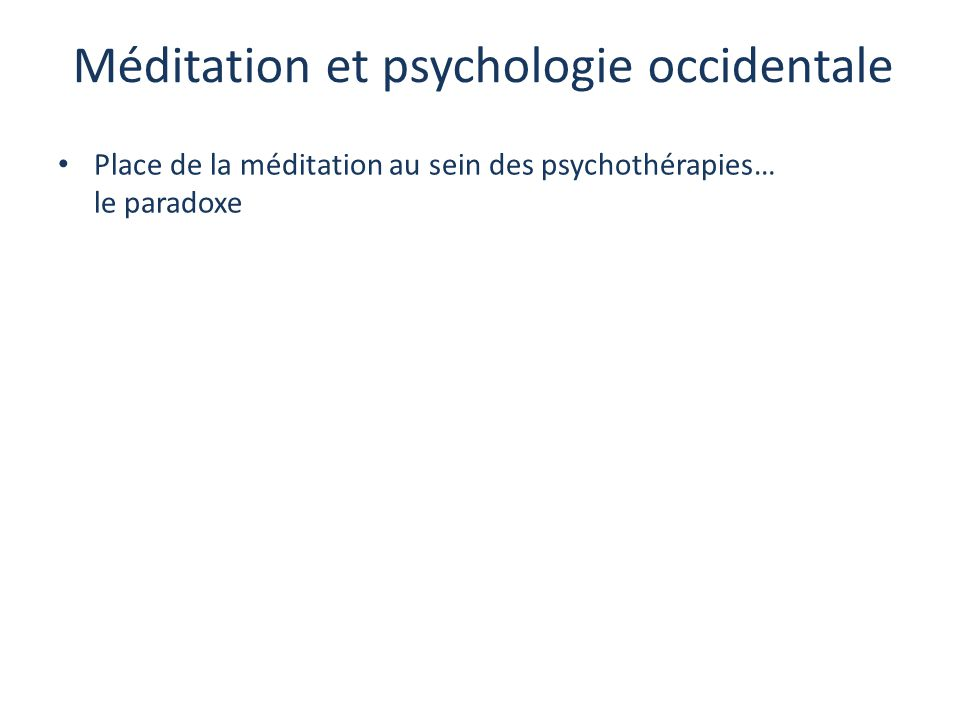 Méditation et psychologie occidentale Place de la méditation au sein des psychothérapies… le paradoxe