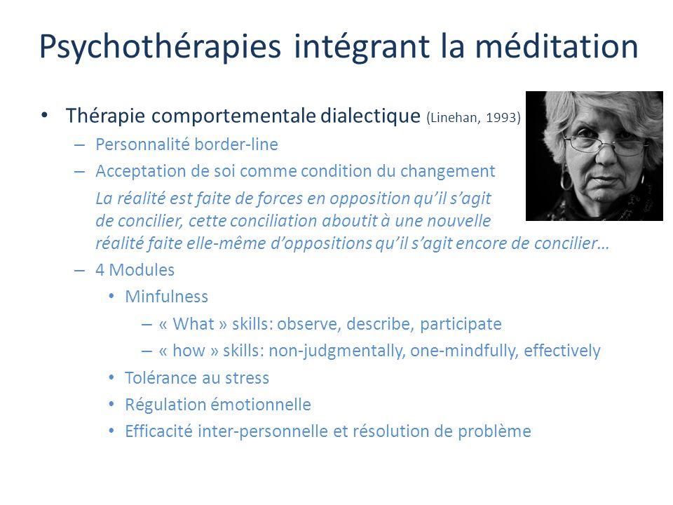 Psychothérapies intégrant la méditation Thérapie comportementale dialectique (Linehan, 1993) – Personnalité border-line – Acceptation de soi comme con