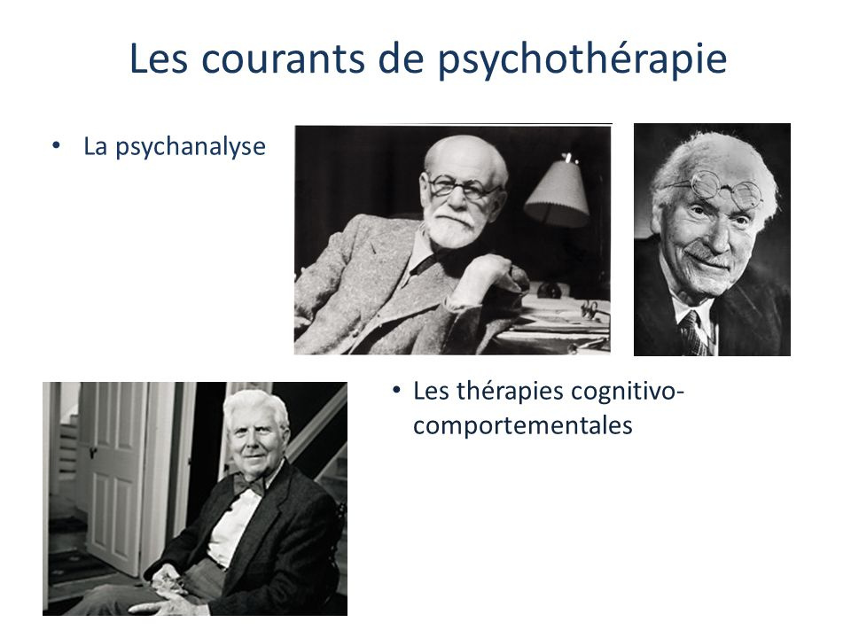 Les courants de psychothérapie La psychanalyse Les thérapies cognitivo- comportementales