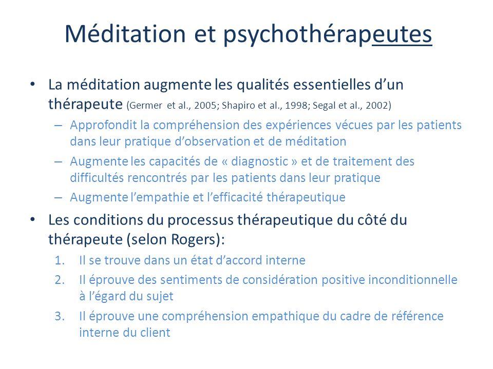 Méditation et psychothérapeutes La méditation augmente les qualités essentielles d'un thérapeute (Germer et al., 2005; Shapiro et al., 1998; Segal et