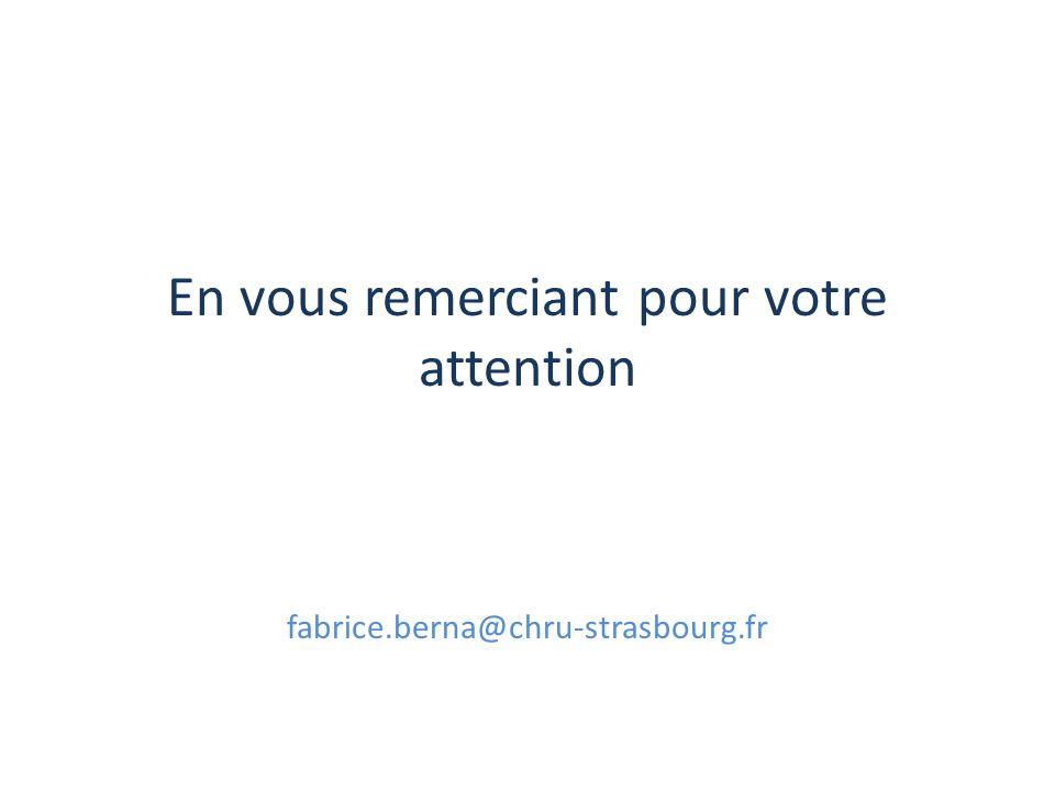 En vous remerciant pour votre attention fabrice.berna@chru-strasbourg.fr