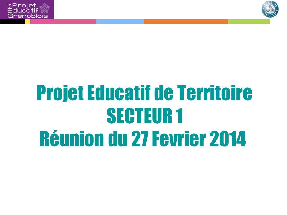Projet Educatif de Territoire SECTEUR 1 Réunion du 27 Fevrier 2014