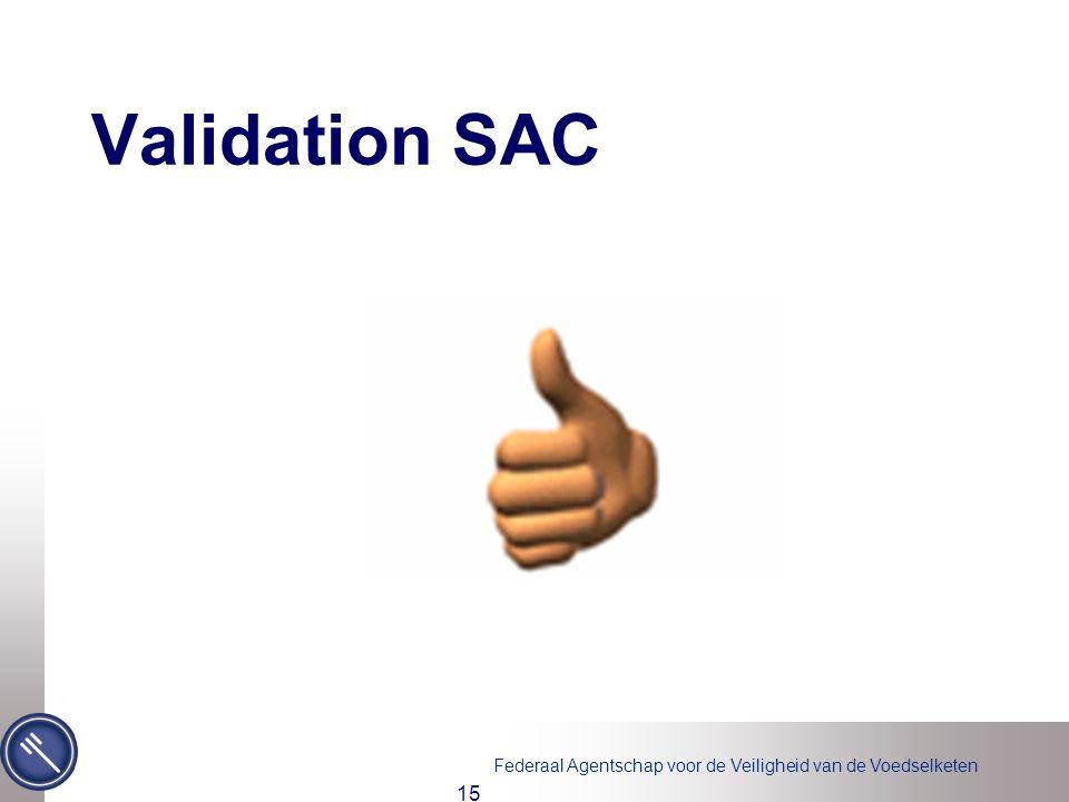 Federaal Agentschap voor de Veiligheid van de Voedselketen 15 Validation SAC