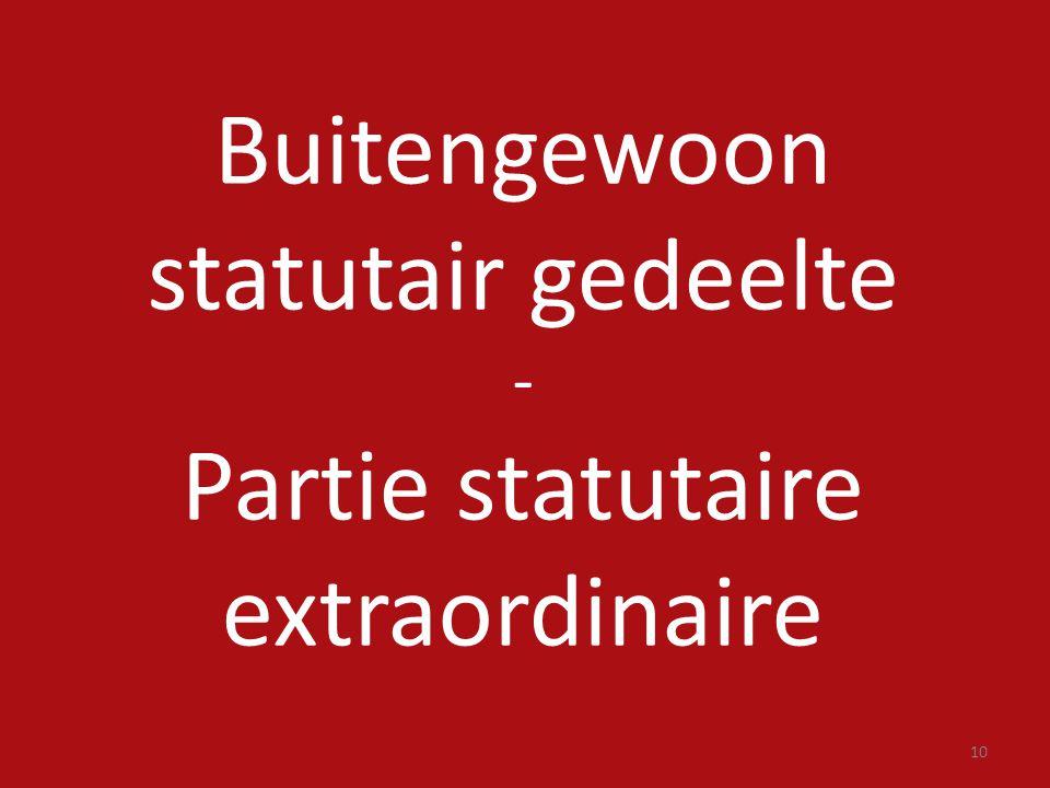 10 Buitengewoon statutair gedeelte - Partie statutaire extraordinaire
