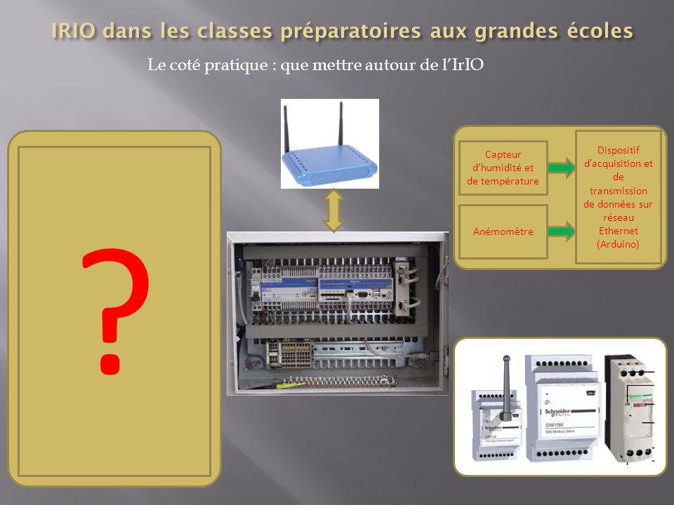 Le coté pratique : que mettre autour de l'IrIO Dispositif d'acquisition et de transmission de données sur réseau Ethernet (Arduino) Capteur d'humidité