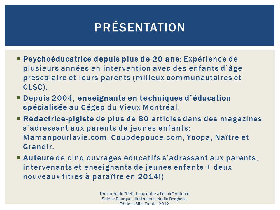  Psychoéducatrice depuis plus de 20 ans: Expérience de plusieurs années en intervention avec des enfants d'âge préscolaire et leurs parents (milieux communautaires et CLSC).