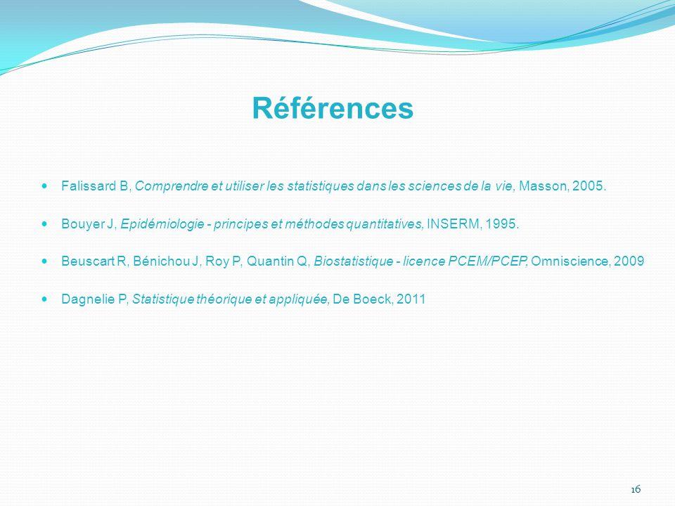 16 Références Falissard B, Comprendre et utiliser les statistiques dans les sciences de la vie, Masson, 2005.