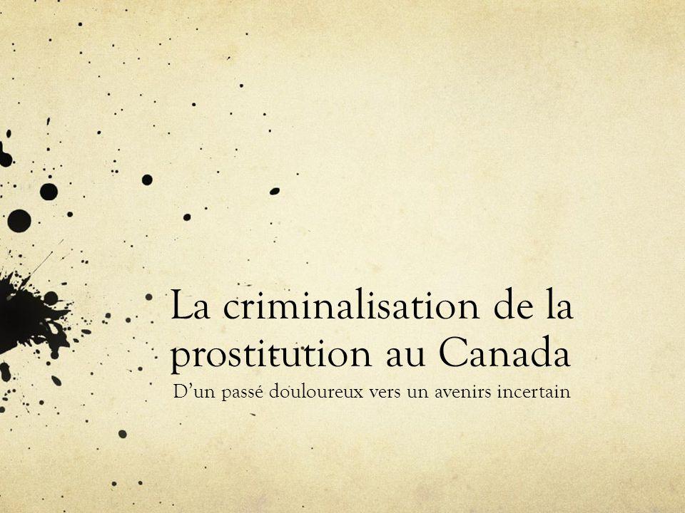 La criminalisation de la prostitution au Canada D'un passé douloureux vers un avenirs incertain