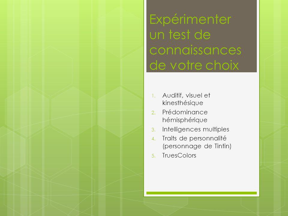 Expérimenter un test de connaissances de votre choix 1. Auditif, visuel et kinesthésique 2. Prédominance hémisphérique 3. Intelligences multiples 4. T