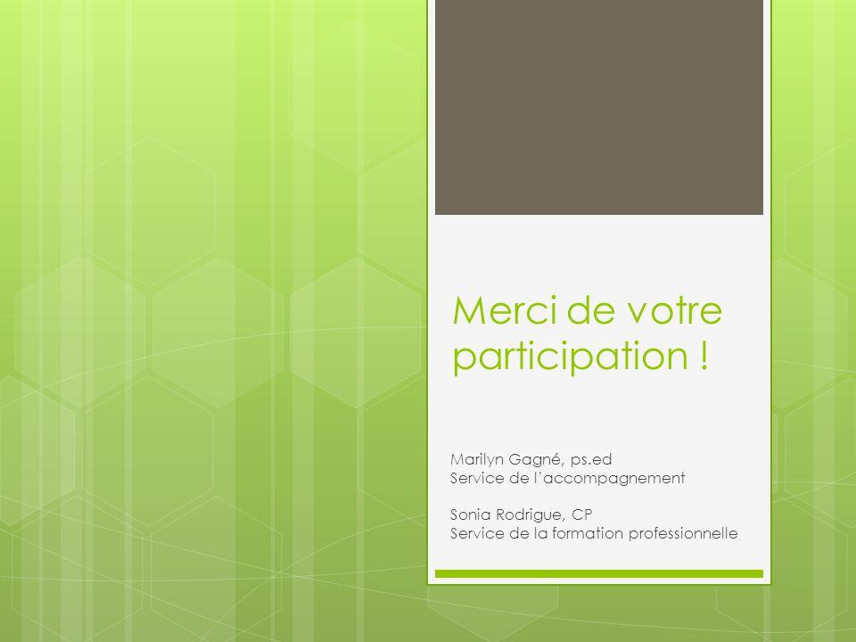 Merci de votre participation ! Marilyn Gagné, ps.ed Service de l'accompagnement Sonia Rodrigue, CP Service de la formation professionnelle