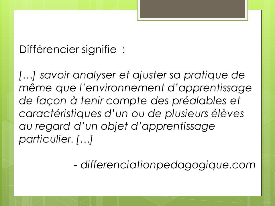 Différencier signifie : […] savoir analyser et ajuster sa pratique de même que l'environnement d'apprentissage de façon à tenir compte des préalables