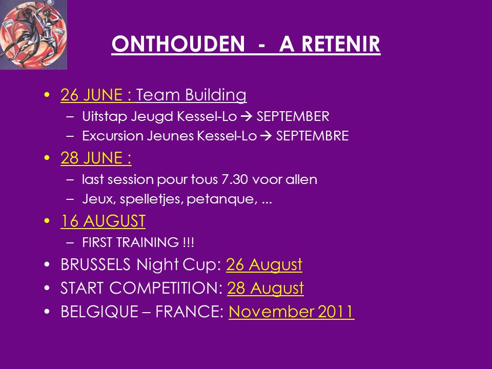 ONTHOUDEN - A RETENIR 26 JUNE : Team Building –Uitstap Jeugd Kessel-Lo  SEPTEMBER –Excursion Jeunes Kessel-Lo  SEPTEMBRE 28 JUNE : –last session pour tous 7.30 voor allen –Jeux, spelletjes, petanque,...