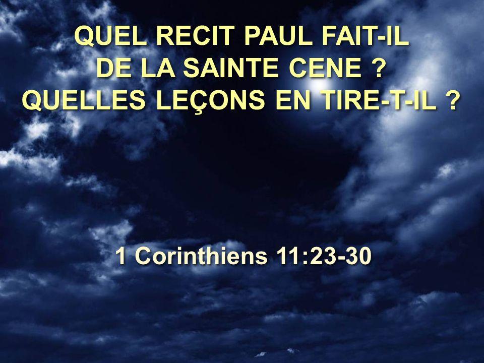 QUEL RECIT PAUL FAIT-IL DE LA SAINTE CENE ? QUELLES LEÇONS EN TIRE-T-IL ? 1 Corinthiens 11:23-30