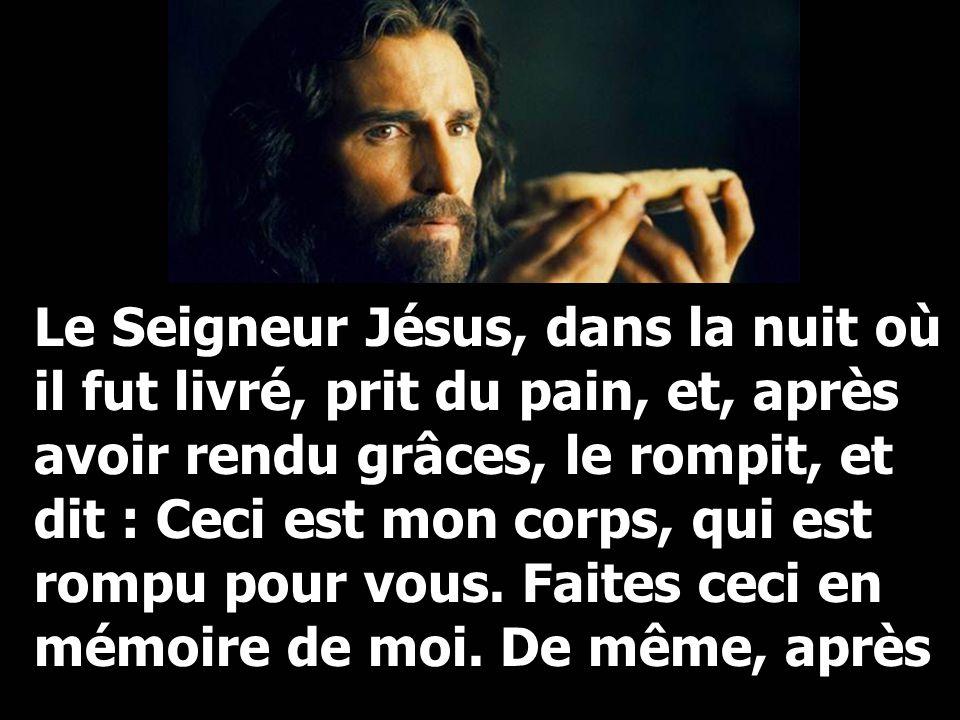 Le Seigneur Jésus, dans la nuit où il fut livré, prit du pain, et, après avoir rendu grâces, le rompit, et dit : Ceci est mon corps, qui est rompu pou